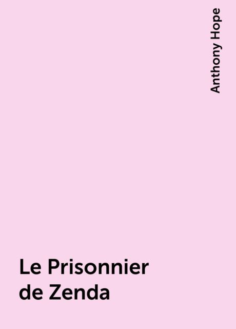 Le Prisonnier de Zenda, Anthony Hope