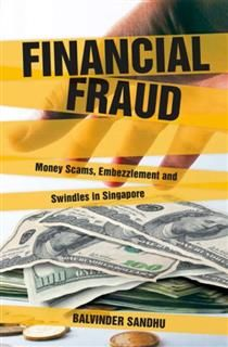 Financial Fraud. Money scams, embezzlement and swindles in Singapore, Balvinder Sandhu