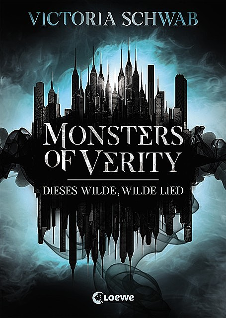 Monsters of Verity 1 – Dieses wilde, wilde Lied, Victoria Schwab