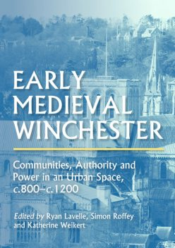 Early Medieval Winchester, Ryan Lavelle, Simon Roffey, Katherine Weikert