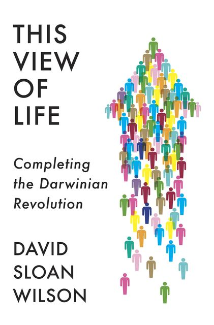 This View of Life : Completing the Darwinian Revolution, Wilson, David Sloan