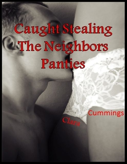 Caught Stealing the Neighbors Panties, Clara Cummings