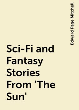 Sci-Fi and Fantasy Stories From 'The Sun', Edward Page Mitchell