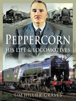 Peppercorn, His Life and Locomotives, Tim Hillier-Graves