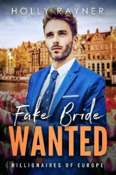 Fake Bride Wanted – A Second Chance Billionaire Romance (Billionaires of Europe Book 1), Holly Rayner