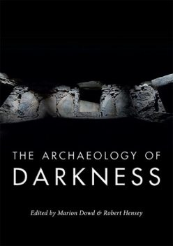 The Archaeology of Darkness, Robert Hensey, Marion Dowd