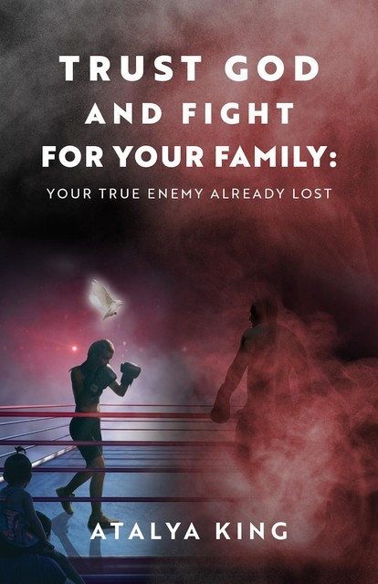 Trust God and Fight for Your Family, Atalya King