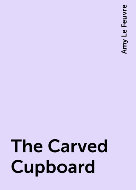 The Carved Cupboard, Amy Le Feuvre