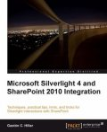 Microsoft Silverlight 4 and SharePoint 2010 Integration, Gastón C.Hillar