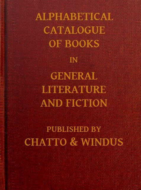 Alphabetical Catalogue of Books in General Literature and Fiction, Windus Chatto
