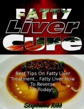 Fatty Liver Cure: Best Tips On Fatty Liver Treatment Fatty Liver How to Reverse It Today!, Stephanie Ridd