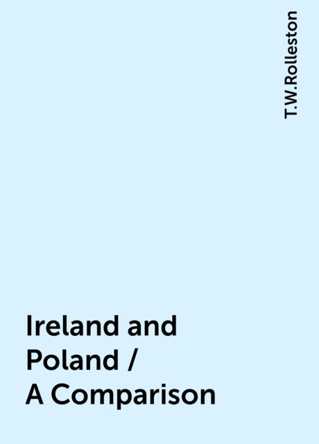 Ireland and Poland / A Comparison, T.W.Rolleston