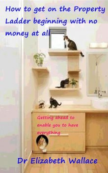 How To Get On The Property Ladder Beginning With No Money At All, Elizabeth Wallace