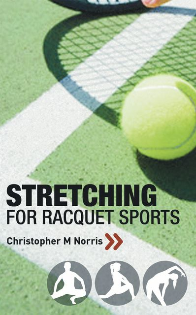 Stretching for Racquet Sports, Christopher M.Norris