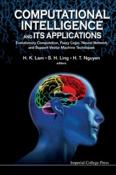 Computational Intelligence and Its Applications, H.K.Lam, H.T.Nguyen, S.H.Ling