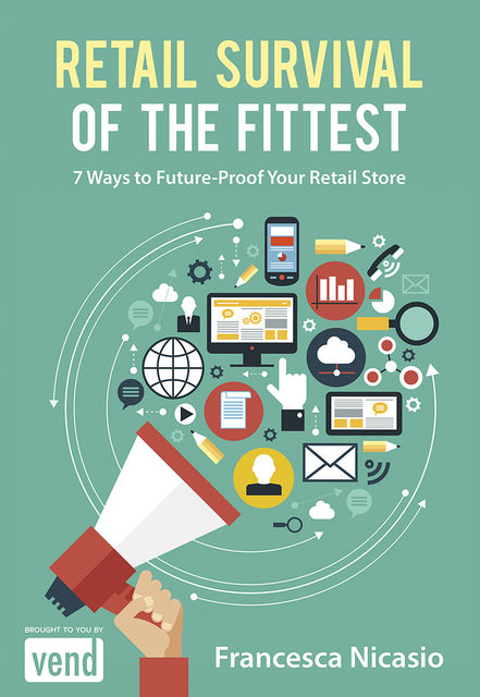 Retail Survival of the Fittest: 7 Ways to Future Proof Your Retail Store, Francesca Nicasio