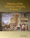 History of the Christian Church, Volume 7, Philip Schaff