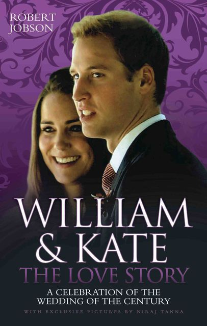 William and Kate : The Love Story – A Celebration of the Wedding of the Century, Robert Jobson