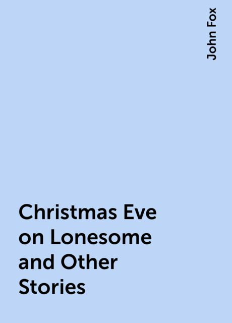 Christmas Eve on Lonesome and Other Stories, John Fox