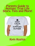 Parents Guide to Autism: True Life Story, Tips and More!, Kym Kostos