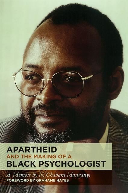 Apartheid and the Making of a Black Psychologist, N Chabani Manganyi