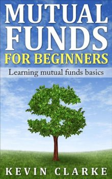 Mutual Funds for Beginners Learning Mutual Funds Basics, Kevin Clarke