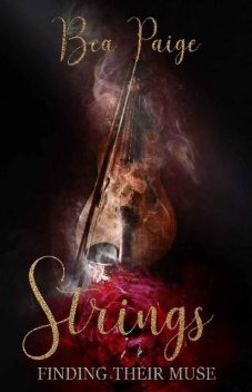 Strings: A Dark Contemporary Reverse Harem Romance (Finding Their Muse Book 3), Bea Paige