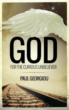 God for the curious unbeliever, Paul Georgiou