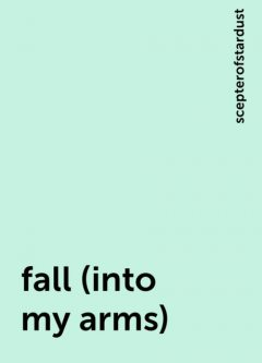 fall (into my arms), scepterofstardust