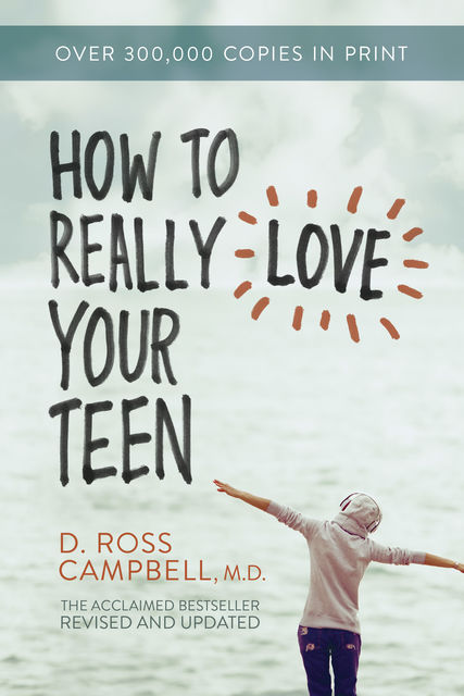 How to Really Love Your Teen, Ross Campbell