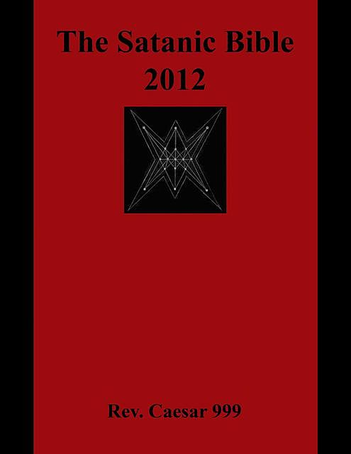 The Satanic Bible 2012, Rev. Caesar 999