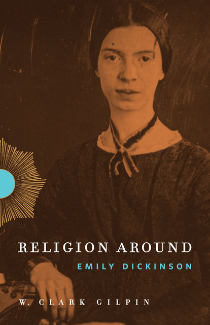 Religion Around Emily Dickinson, W.Clark Gilpin
