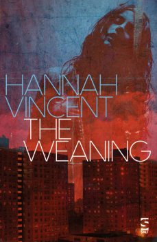 The Weaning, Hannah Vincent