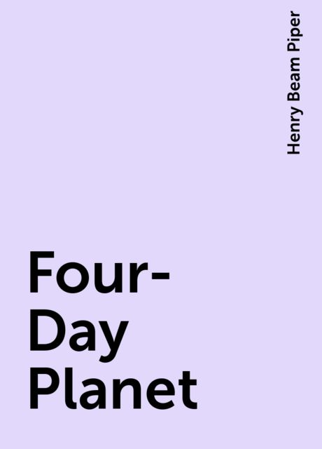 Four-Day Planet, Henry Beam Piper