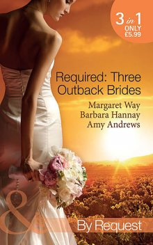 Required: Three Outback Brides, Amy Andrews, Margaret Way, Barbara Hannay
