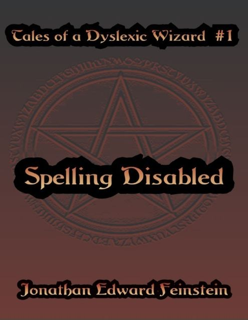 Tales of a Dyslexic Wizard # 1: Spelling Disabled, Jonathan Edward Feinstein