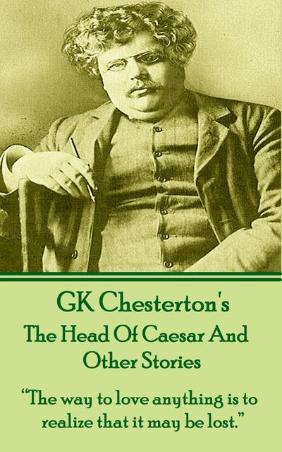The Head Of Caesar And Other Stories, Gilbert Keith Chesterton