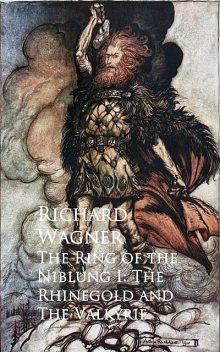 The Ring of the Niblung I: The Rhinegold and The Valkyrie, Richard Wagner