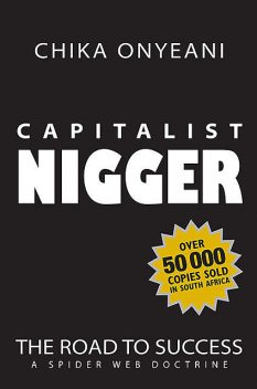 Capitalist Nigger: The Road To Success, Chika Onyeani