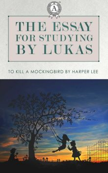 The essay for studying by Lukas: To Kill a Mockingbird by Harper Lee, Lukas