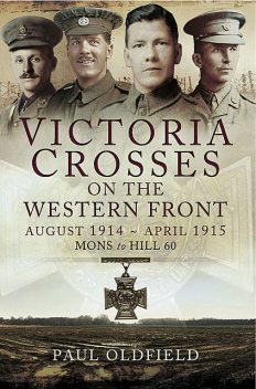 Victoria Crosses on the Western Front: August 1914–April 1915, Paul Oldfield