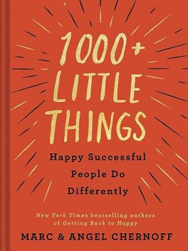 1000+ Little Things Happy Successful People Do Differently, Angel Chernoff, Marc Chernoff