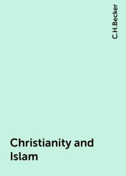 Christianity and Islam, C.H.Becker