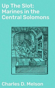 Up The Slot: Marines in the Central Solomons, Charles D. Melson