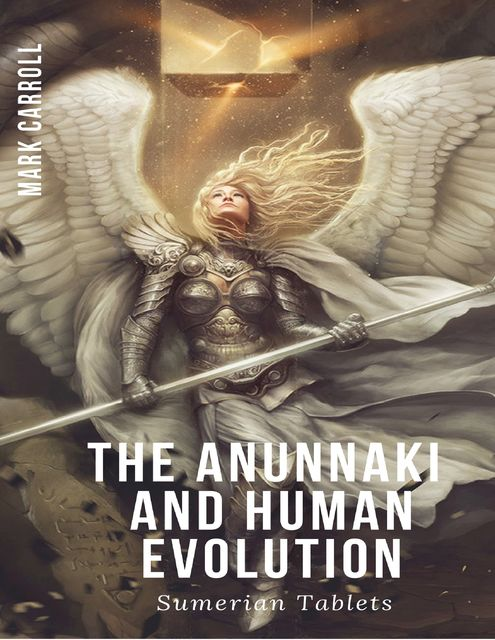 The Anunnaki and Human Evolution – Sumerian Tablets, Mark Carroll