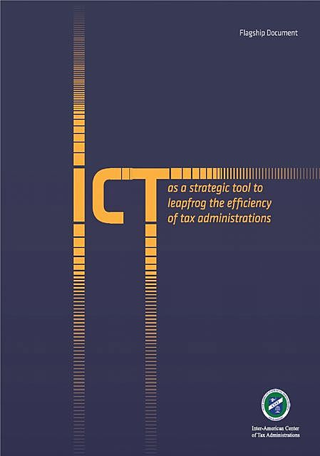 ICT as a Strategic Tool to Leapfrog the Efficiency of Tax Administrations,