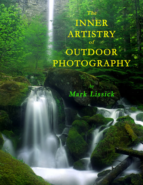 The Inner Artistry of Outdoor Photography, Mark Lissick