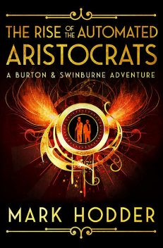 The Rise of the Automated Aristocrats, Mark Hodder