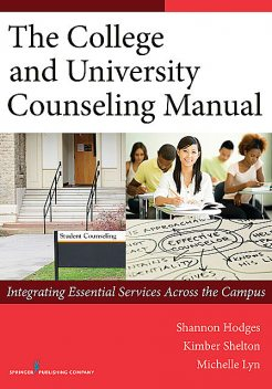 The College and University Counseling Manual, Ph.D., LMHC, ACS, Shannon Hodges, NCC, Kimber Shelton, Michelle Lyn, Morgan Brooks