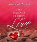 The deeper secret of love, Annemarie Postma